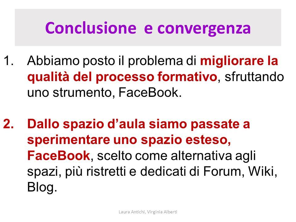 Conclusione e convergenza Laura Antichi, Virginia Alberti 1.Abbiamo posto il problema di migliorare la qualità del processo formativo, sfruttando uno