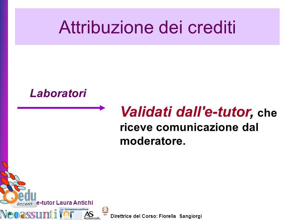 Direttrice del Corso: Fiorella Sangiorgi e-tutor Laura Antichi Attribuzione dei crediti Laboratori Validati dall'e-tutor, che riceve comunicazione dal