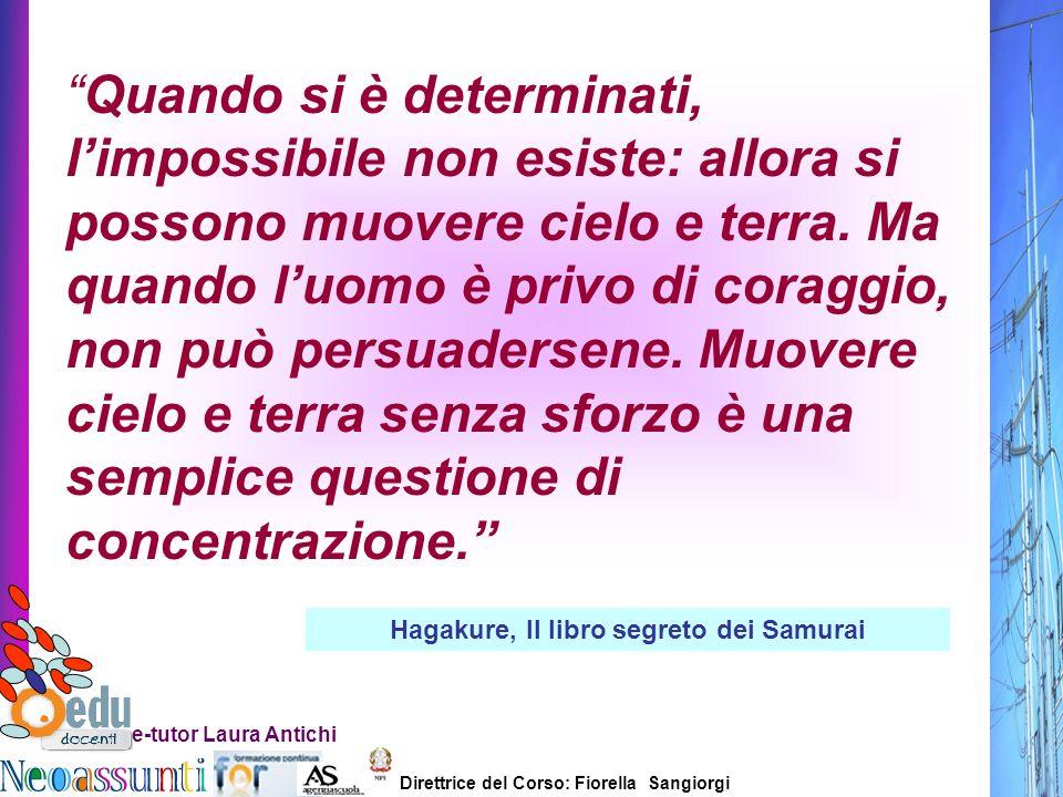 Direttrice del Corso: Fiorella Sangiorgi e-tutor Laura Antichi Quando si è determinati, limpossibile non esiste: allora si possono muovere cielo e ter