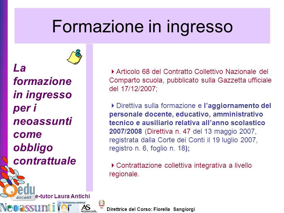 Direttrice del Corso: Fiorella Sangiorgi e-tutor Laura Antichi Formazione in ingresso Articolo 68 del Contratto Collettivo Nazionale del Comparto scuo