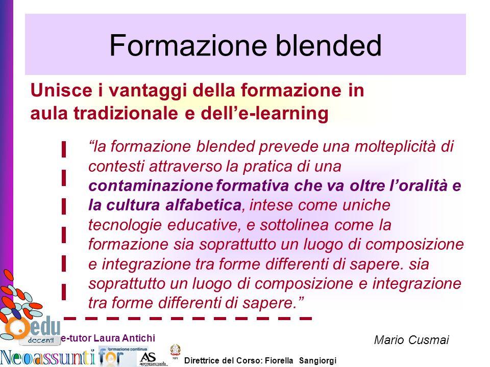 Direttrice del Corso: Fiorella Sangiorgi e-tutor Laura Antichi Formazione blended Unisce i vantaggi della formazione in aula tradizionale e delle-lear