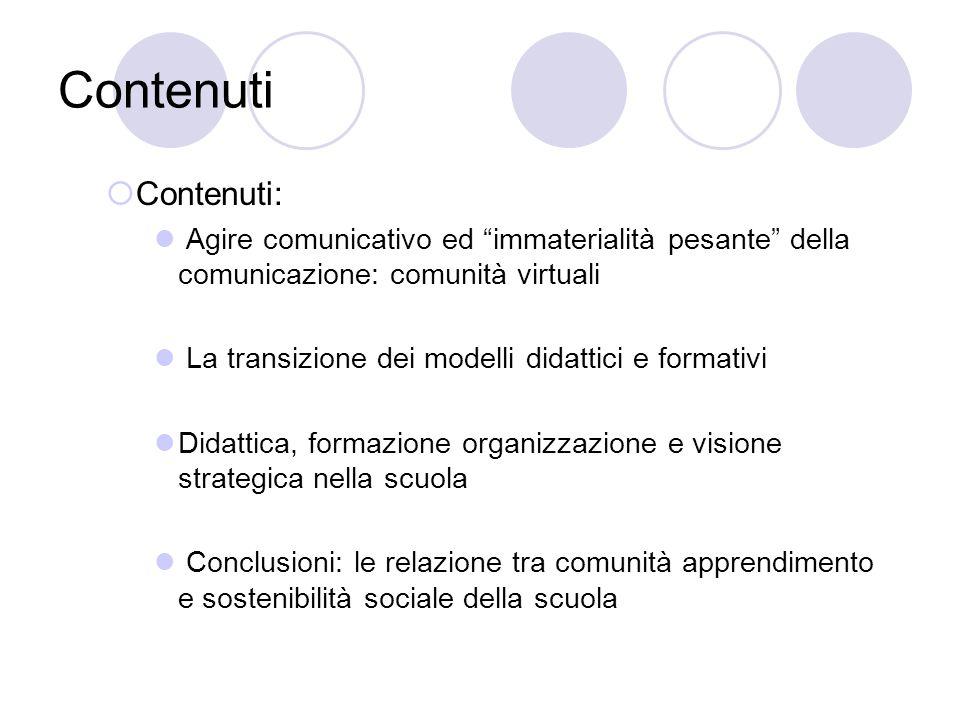 Contenuti Contenuti: Agire comunicativo ed immaterialità pesante della comunicazione: comunità virtuali La transizione dei modelli didattici e formati