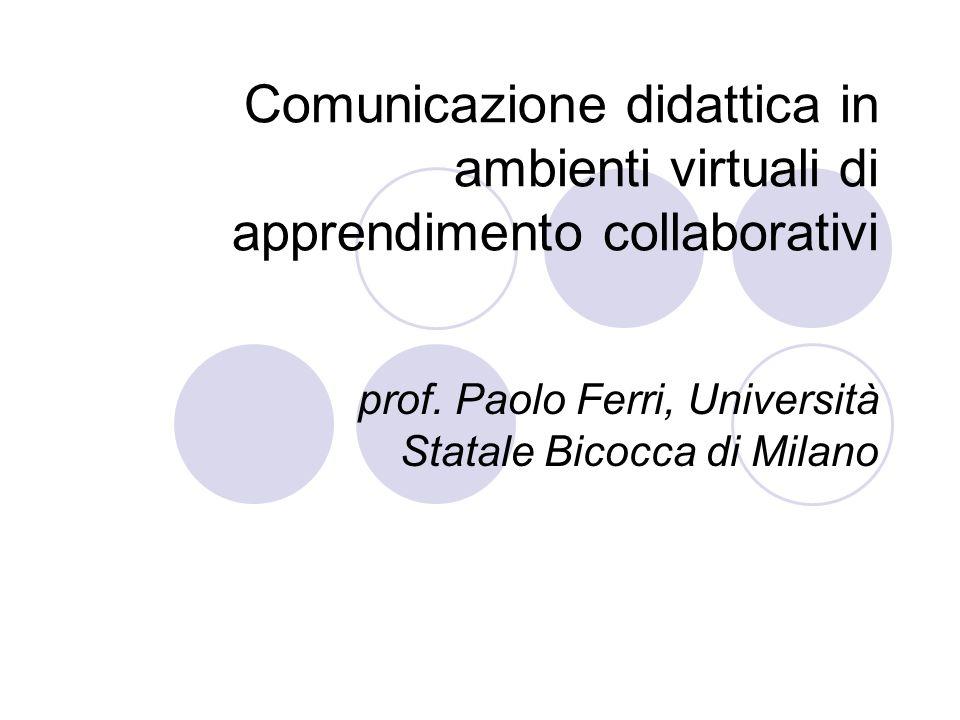 Comunicazione didattica in ambienti virtuali di apprendimento collaborativi prof. Paolo Ferri, Università Statale Bicocca di Milano