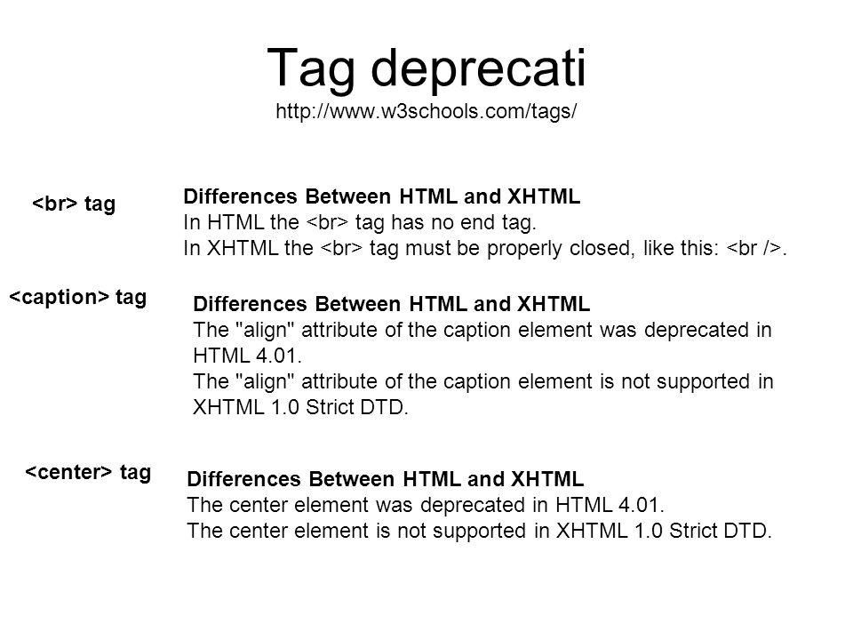 Tag deprecati   tag Differences Between HTML and XHTML In HTML the tag has no end tag.