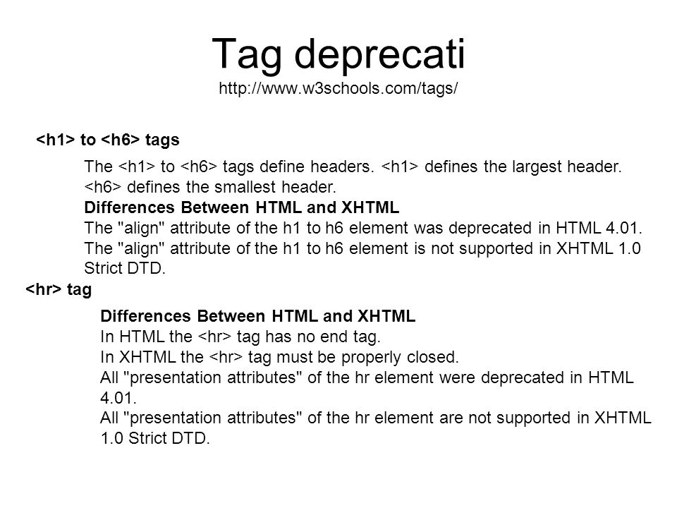 Tag deprecati http://www.w3schools.com/tags/ to tags The to tags define headers. defines the largest header. defines the smallest header. Differences