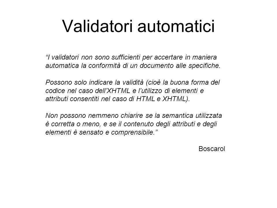 Validatori automatici I validatori non sono sufficienti per accertare in maniera automatica la conformità di un documento alle specifiche.