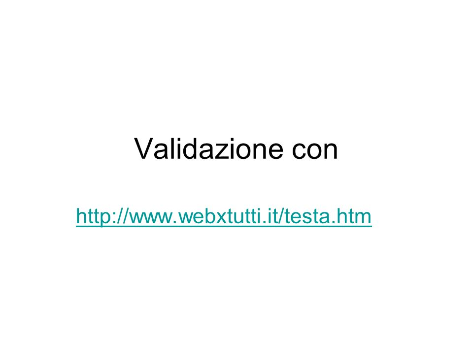 Validazione con http://www.webxtutti.it/testa.htm