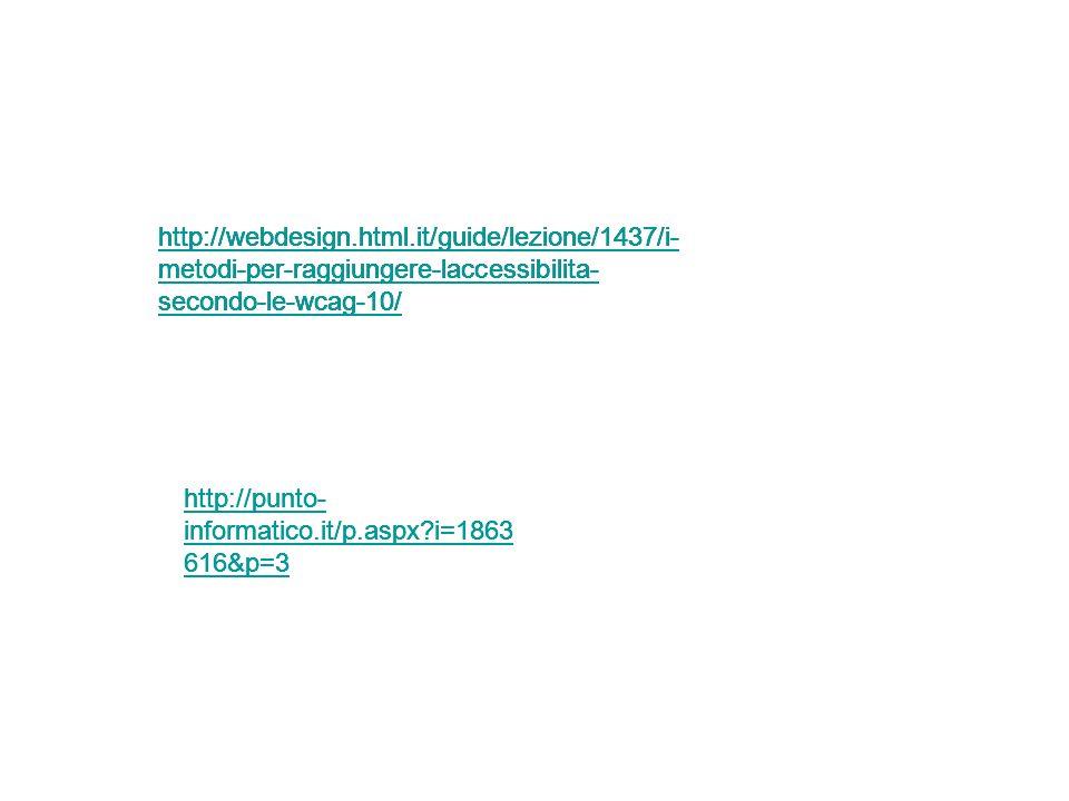 http://punto- informatico.it/p.aspx?i=1863 616&p=3 http://webdesign.html.it/guide/lezione/1437/i- metodi-per-raggiungere-laccessibilita- secondo-le-wcag-10/ http://webdesign.html.it/guide/lezione/1437/i- metodi-per-raggiungere-laccessibilita- secondo-le-wcag-10/ http://webdesign.html.it/guide/lezione/1437/i- metodi-per-raggiungere-laccessibilita- secondo-le-wcag-10/ http://punto- informatico.it/p.aspx?i=1863 616&p=3 http://webdesign.html.it/guide/lezione/1437/i- metodi-per-raggiungere-laccessibilita- secondo-le-wcag-10/ http://punto- informatico.it/p.aspx?i=1863 616&p=3 http://webdesign.html.it/guide/lezione/1437/i- metodi-per-raggiungere-laccessibilita- secondo-le-wcag-10/ http://punto- informatico.it/p.aspx?i=1863 616&p=3