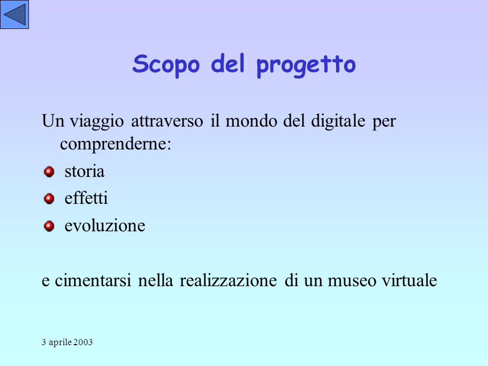 3 aprile 2003 Scopo del progetto Un viaggio attraverso il mondo del digitale per comprenderne: storia effetti evoluzione e cimentarsi nella realizzazione di un museo virtuale