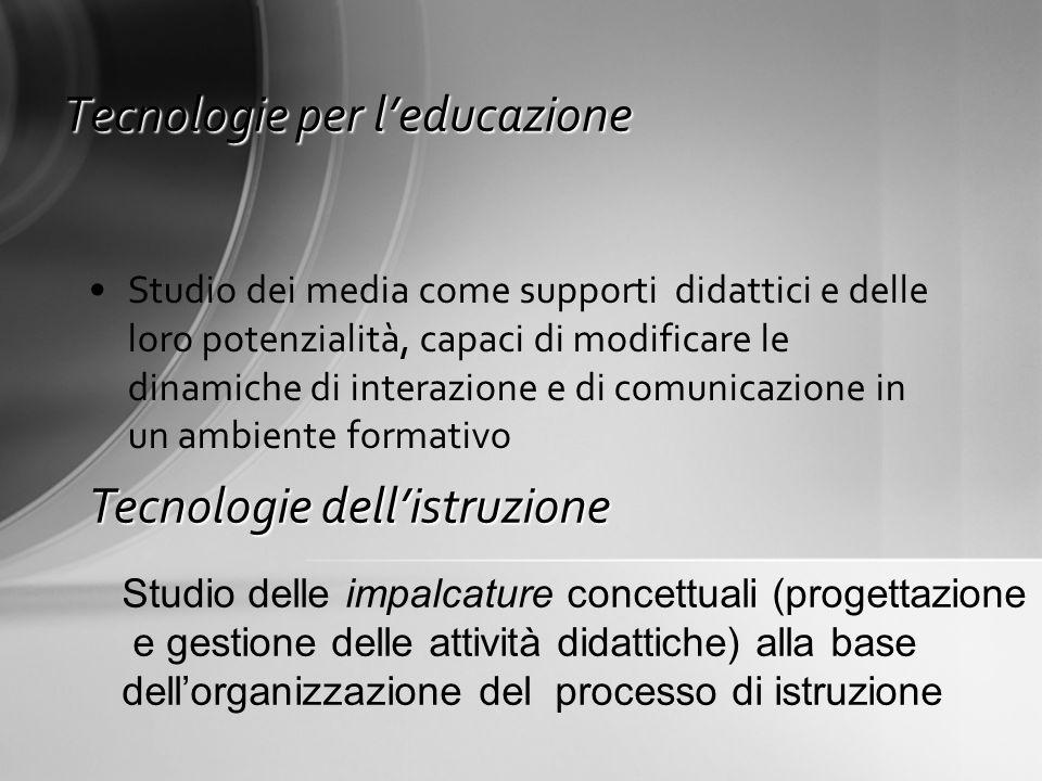 Tecnologie per leducazione Studio dei media come supporti didattici e delle loro potenzialità, capaci di modificare le dinamiche di interazione e di c