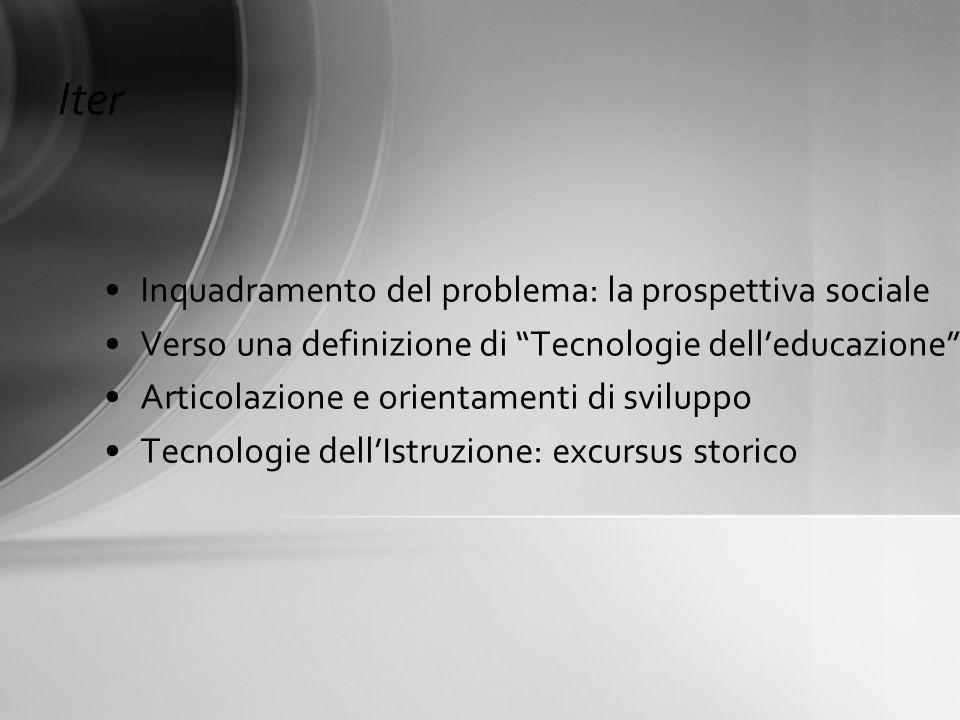 Iter Inquadramento del problema: la prospettiva sociale Verso una definizione di Tecnologie delleducazione Articolazione e orientamenti di sviluppo Te