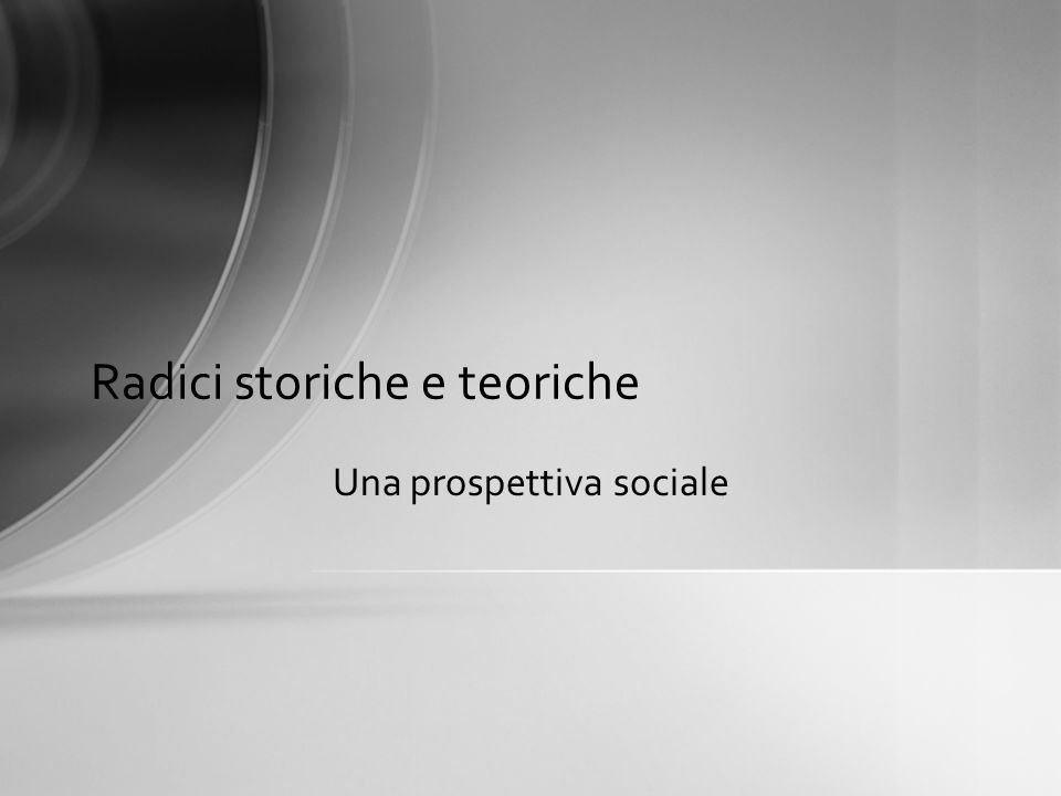 Radici storiche e teoriche Una prospettiva sociale