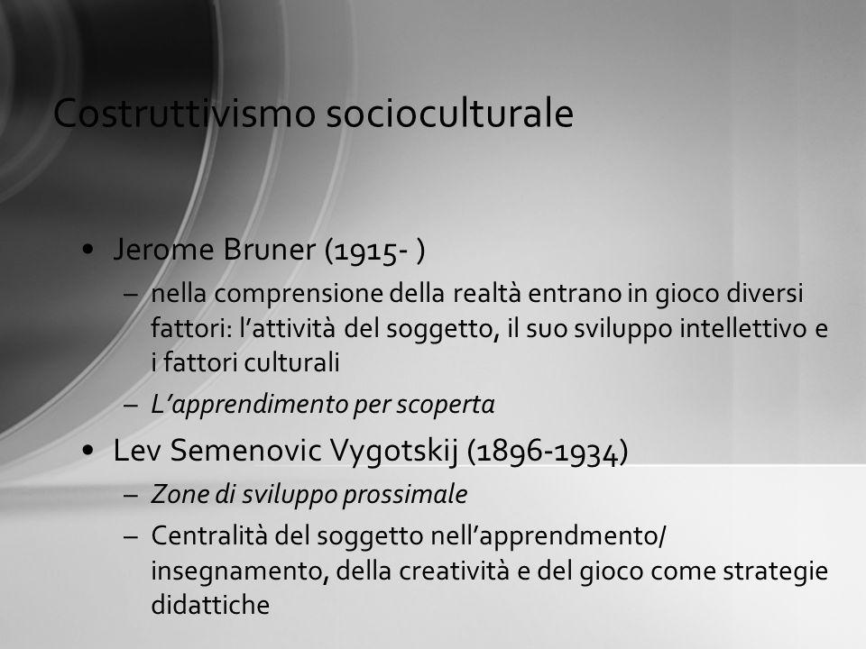 Costruttivismo socioculturale Jerome Bruner (1915- ) –nella comprensione della realtà entrano in gioco diversi fattori: lattività del soggetto, il suo