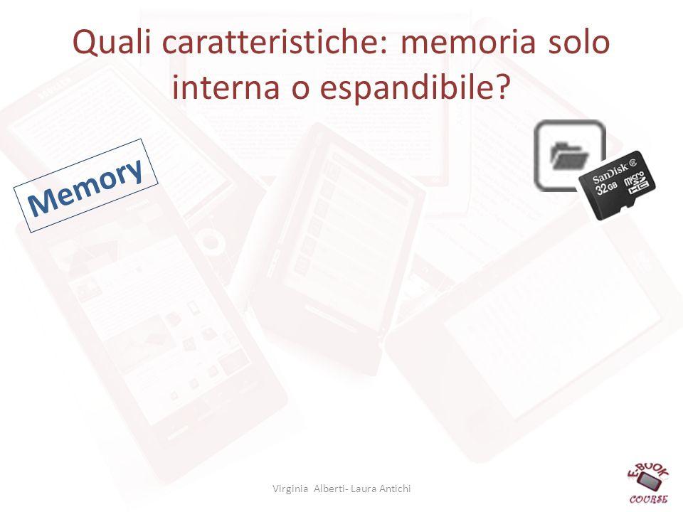 Quali caratteristiche: memoria solo interna o espandibile? Virginia Alberti- Laura Antichi Memory