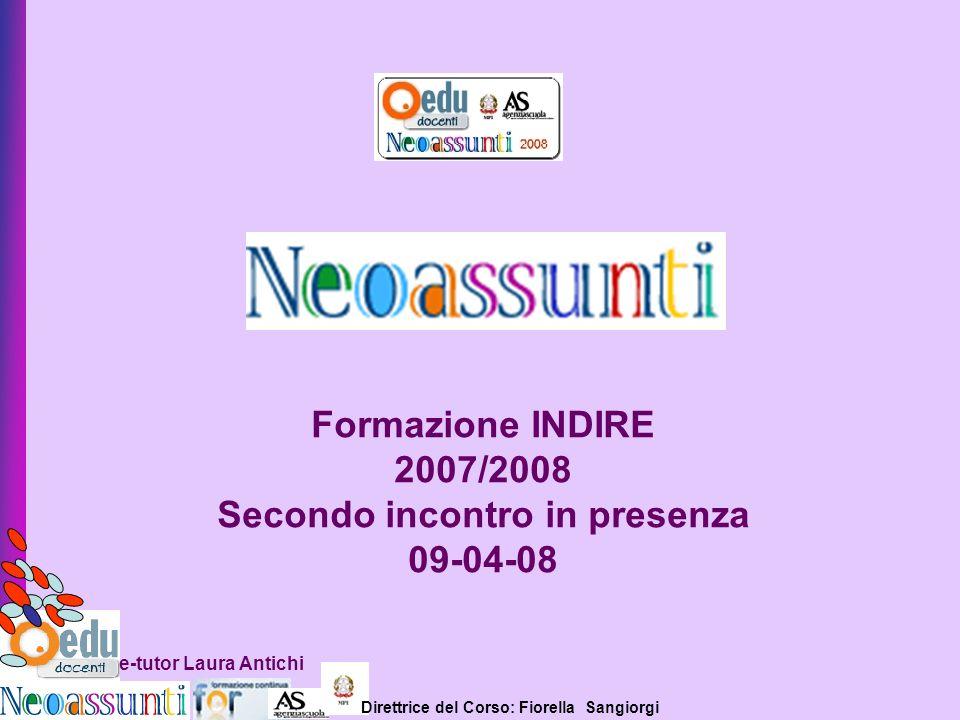 Direttrice del Corso: Fiorella Sangiorgi e-tutor Laura Antichi Formazione INDIRE 2007/2008 Secondo incontro in presenza 09-04-08