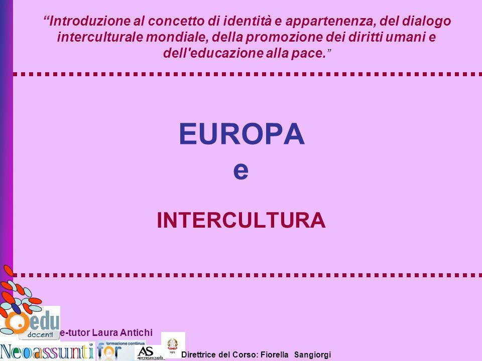 Direttrice del Corso: Fiorella Sangiorgi e-tutor Laura Antichi EUROPA e INTERCULTURA Introduzione al concetto di identità e appartenenza, del dialogo