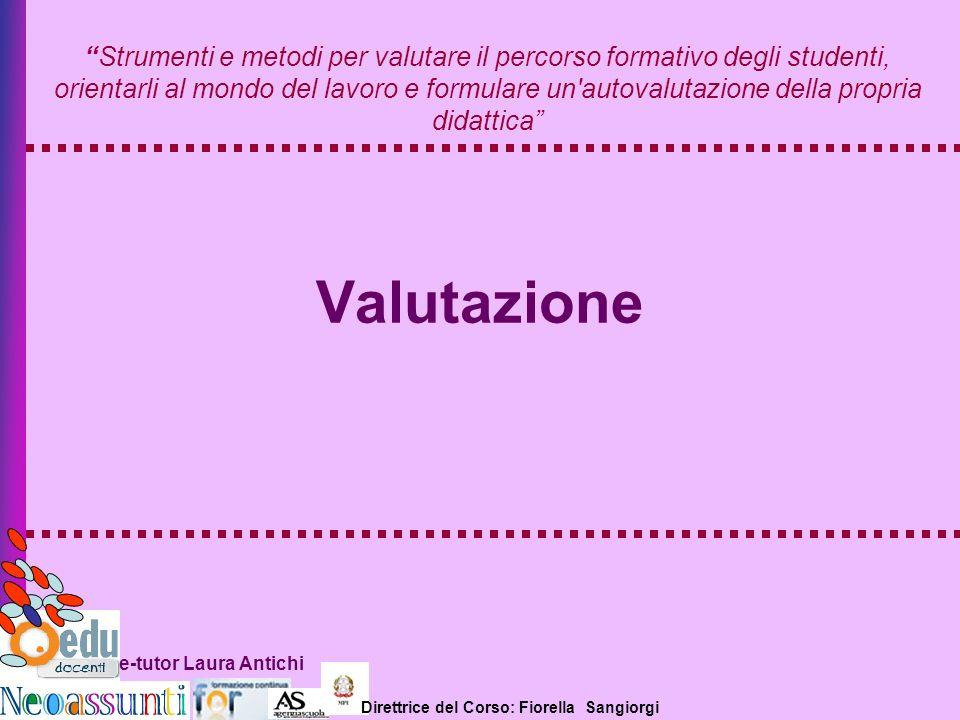 Direttrice del Corso: Fiorella Sangiorgi e-tutor Laura Antichi Valutazione Strumenti e metodi per valutare il percorso formativo degli studenti, orien