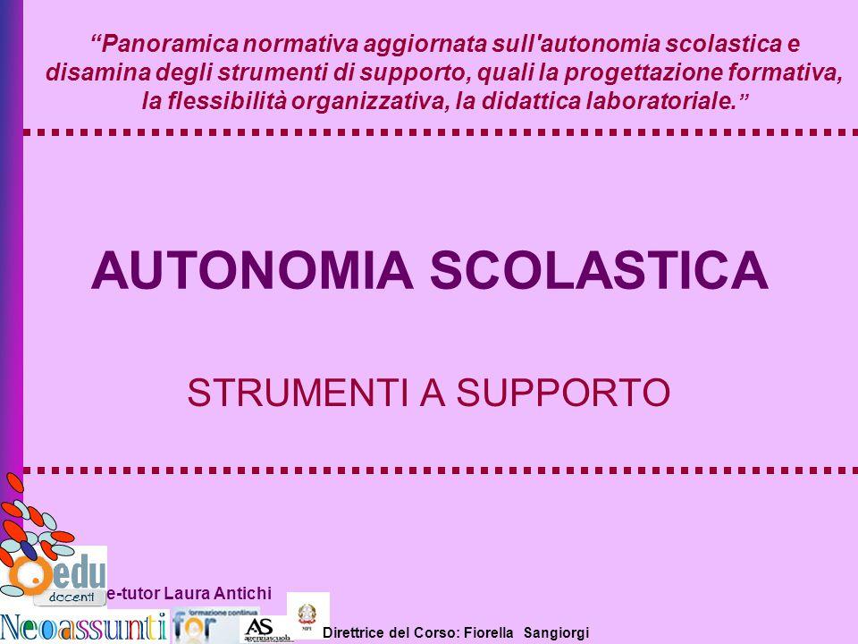 Direttrice del Corso: Fiorella Sangiorgi e-tutor Laura Antichi AUTONOMIA SCOLASTICA STRUMENTI A SUPPORTO Panoramica normativa aggiornata sull'autonomi