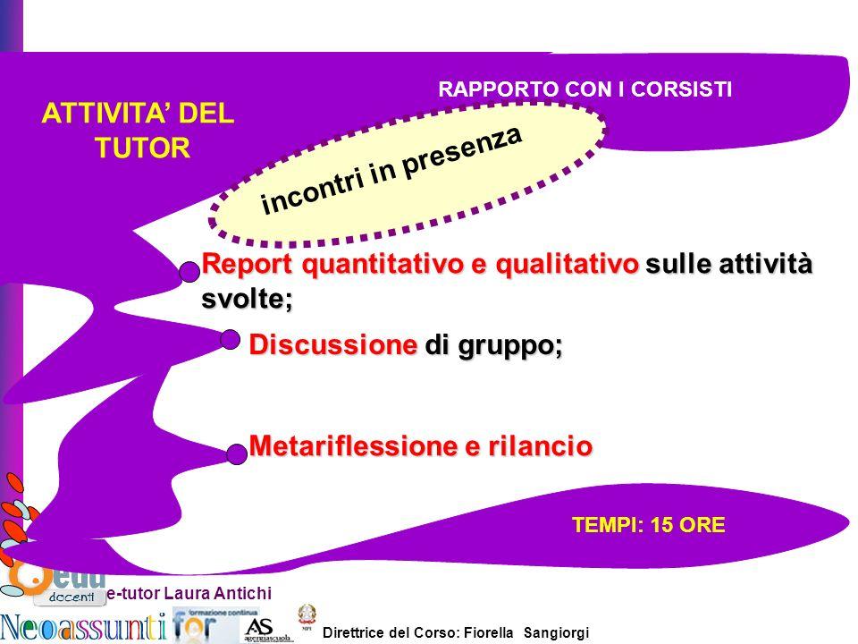 Direttrice del Corso: Fiorella Sangiorgi e-tutor Laura Antichi ATTIVITA DEL TUTOR Report quantitativo e qualitativo sulle attività svolte; Metarifless