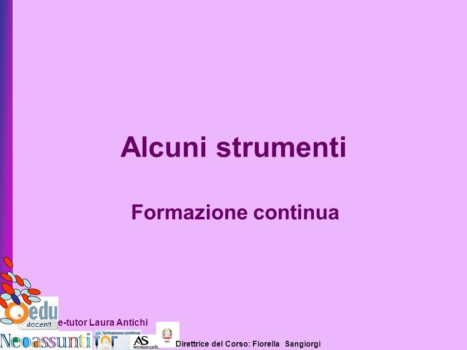 Direttrice del Corso: Fiorella Sangiorgi e-tutor Laura Antichi Formazione continua Alcuni strumenti
