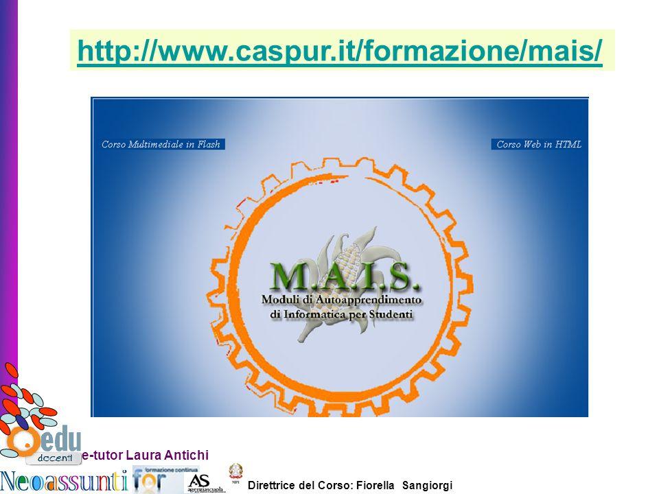 Direttrice del Corso: Fiorella Sangiorgi e-tutor Laura Antichi http://www.caspur.it/formazione/mais/