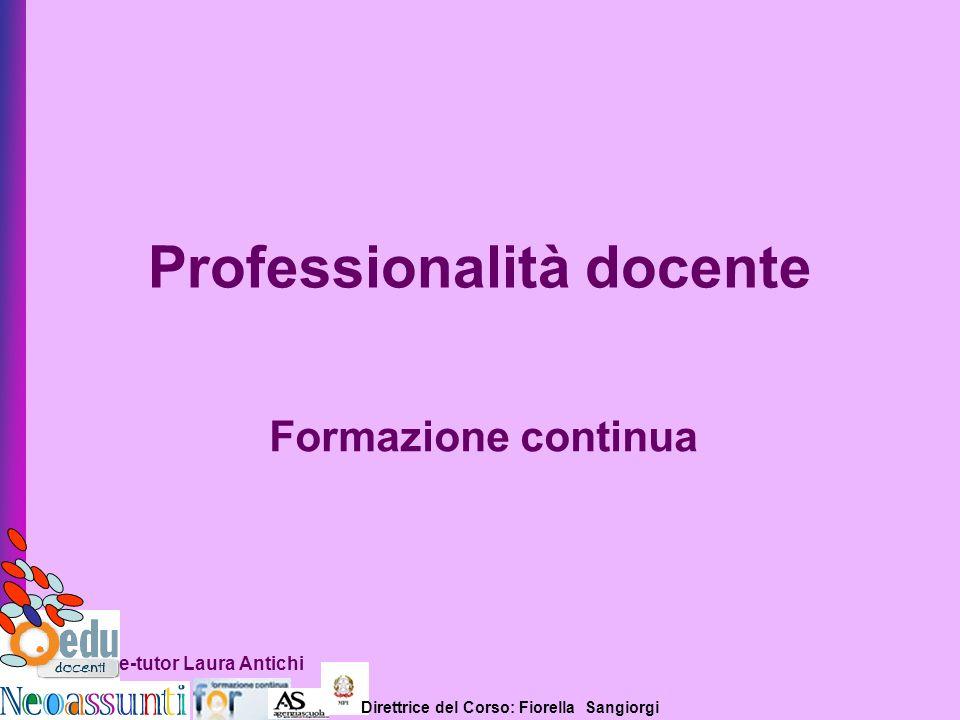 Direttrice del Corso: Fiorella Sangiorgi e-tutor Laura Antichi Formazione continua Professionalità docente