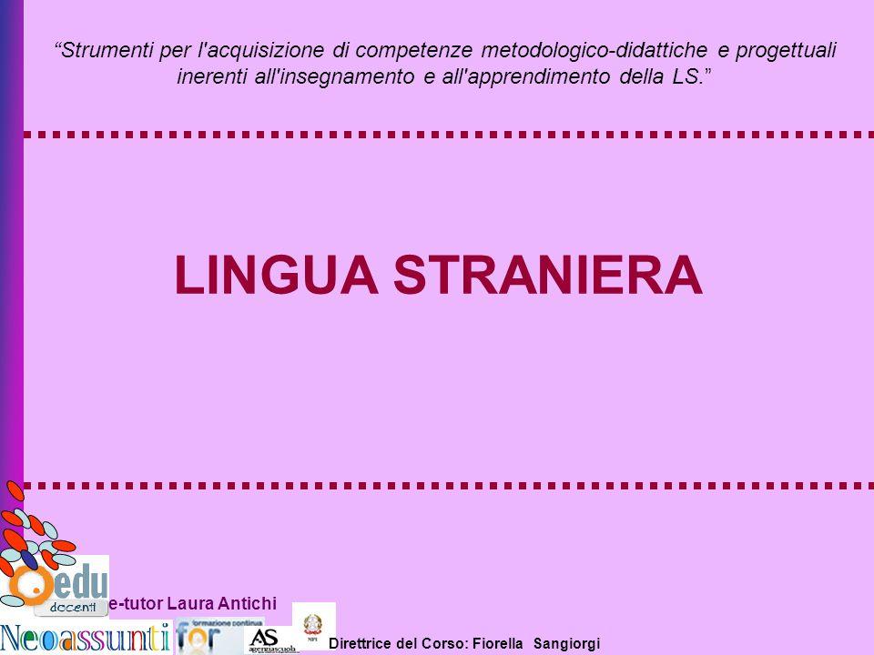 Direttrice del Corso: Fiorella Sangiorgi e-tutor Laura Antichi LINGUA STRANIERA Strumenti per l'acquisizione di competenze metodologico-didattiche e p