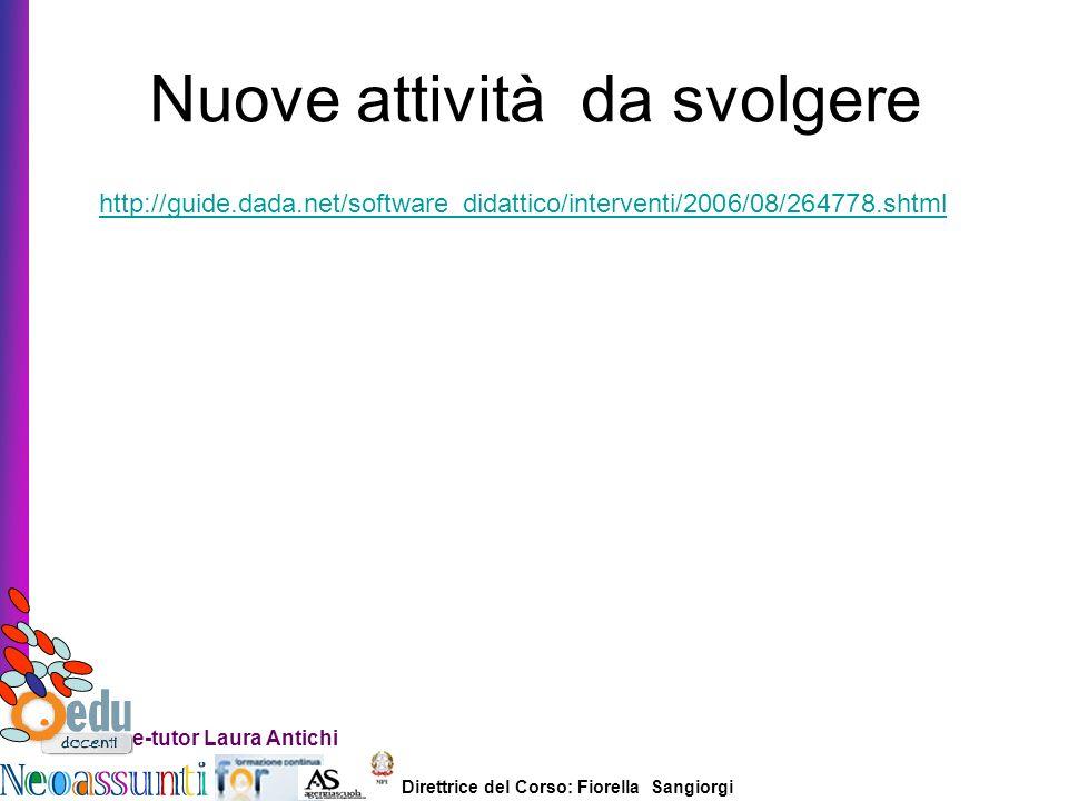Direttrice del Corso: Fiorella Sangiorgi e-tutor Laura Antichi Nuove attività da svolgere http://guide.dada.net/software_didattico/interventi/2006/08/