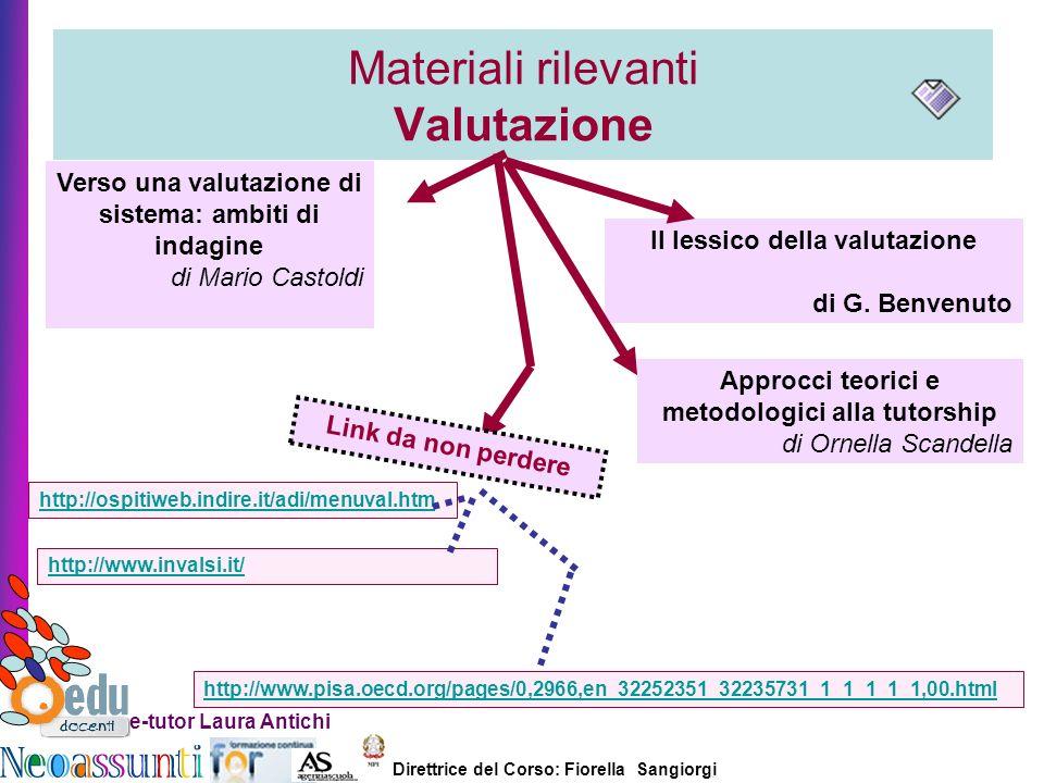 Direttrice del Corso: Fiorella Sangiorgi e-tutor Laura Antichi Materiali rilevanti Valutazione Il lessico della valutazione di G. Benvenuto Verso una