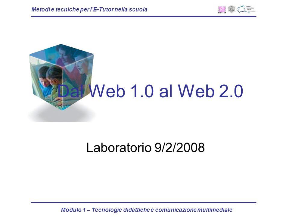 Metodi e tecniche per lE-Tutor nella scuola Modulo 1 – Tecnologie didattiche e comunicazione multimediale Dal Web 1.0 al Web 2.0 Laboratorio 9/2/2008