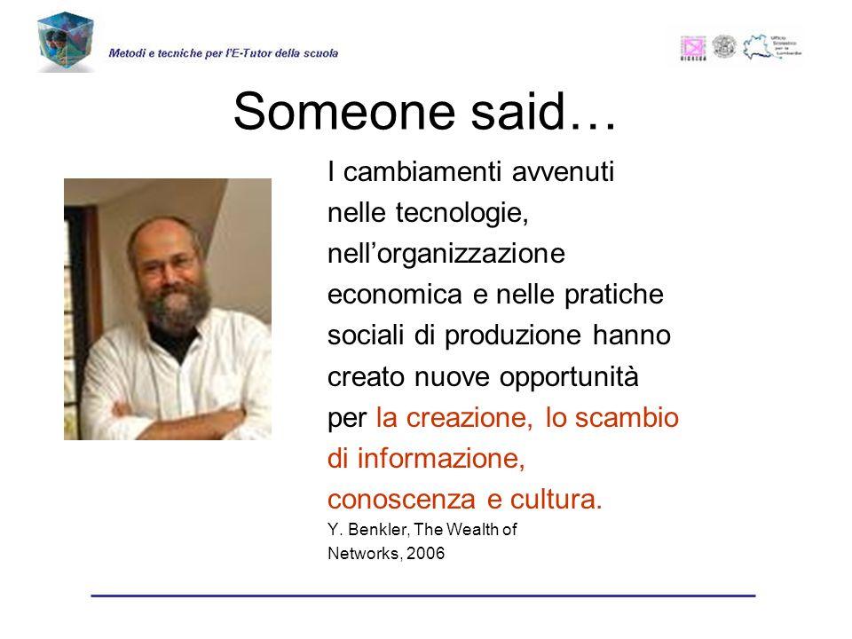 Someone said… I cambiamenti avvenuti nelle tecnologie, nellorganizzazione economica e nelle pratiche sociali di produzione hanno creato nuove opportunità per la creazione, lo scambio di informazione, conoscenza e cultura.