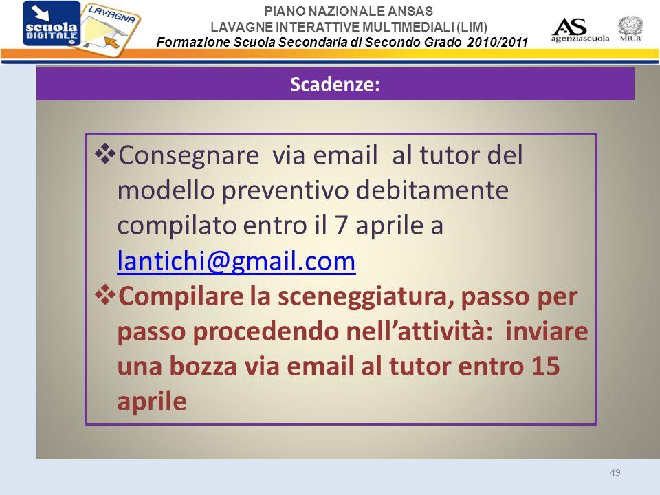 PIANO NAZIONALE ANSAS LAVAGNE INTERATTIVE MULTIMEDIALI (LIM) Formazione Scuola Secondaria di Secondo Grado 2010/2011 49 Scadenze: Consegnare via email