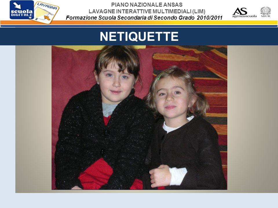 PIANO NAZIONALE ANSAS LAVAGNE INTERATTIVE MULTIMEDIALI (LIM) Formazione Scuola Secondaria di Secondo Grado 2010/2011 NETIQUETTE