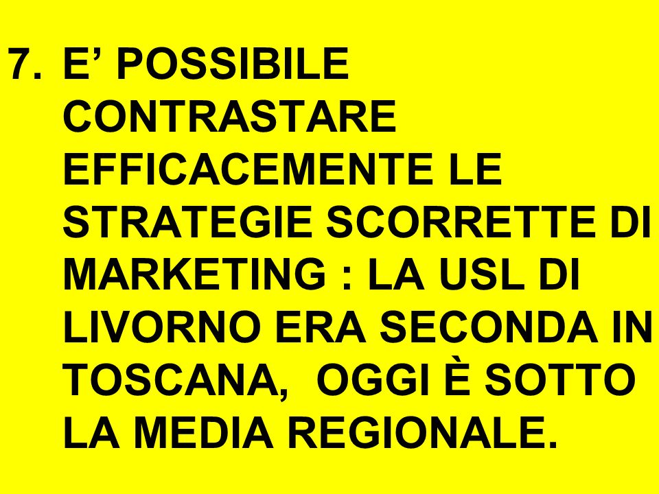 7.E POSSIBILE CONTRASTARE EFFICACEMENTE LE STRATEGIE SCORRETTE DI MARKETING : LA USL DI LIVORNO ERA SECONDA IN TOSCANA, OGGI È SOTTO LA MEDIA REGIONAL