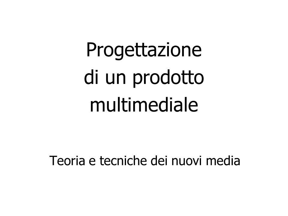 Progettazione di un prodotto multimediale Teoria e tecniche dei nuovi media