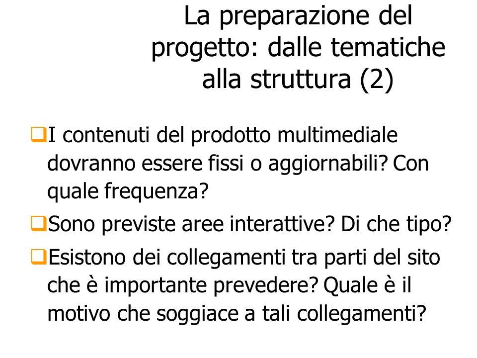 La preparazione del progetto: dalle tematiche alla struttura (2) I contenuti del prodotto multimediale dovranno essere fissi o aggiornabili? Con quale
