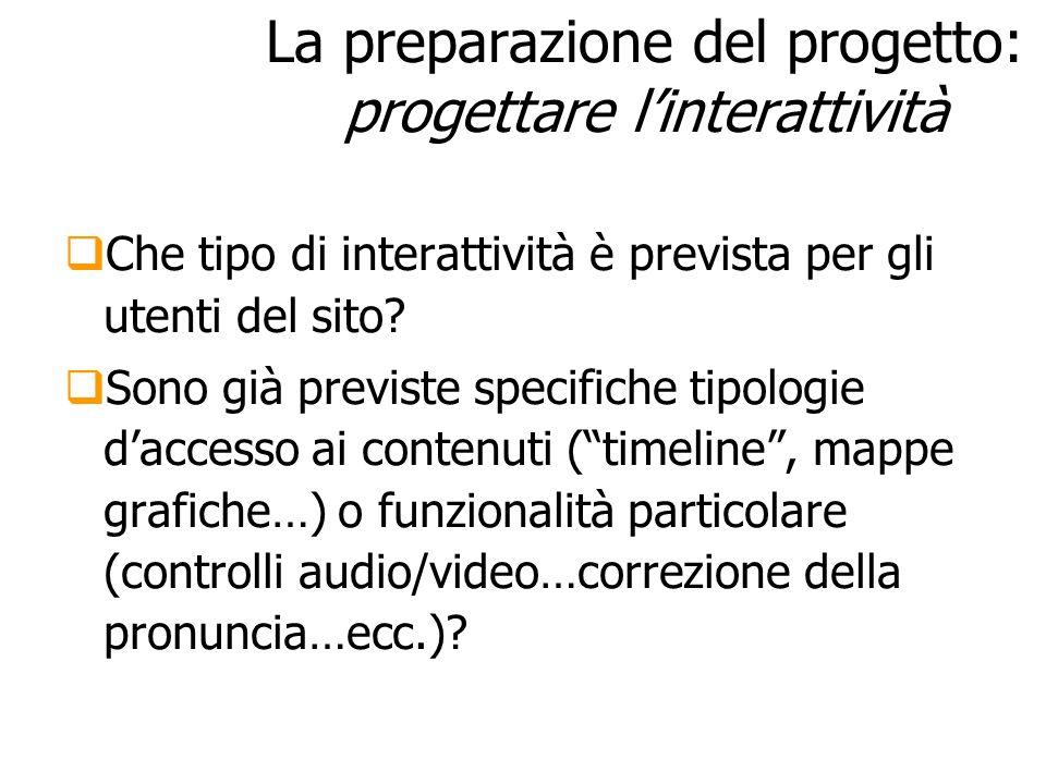 La preparazione del progetto: progettare linterattività Che tipo di interattività è prevista per gli utenti del sito? Sono già previste specifiche tip