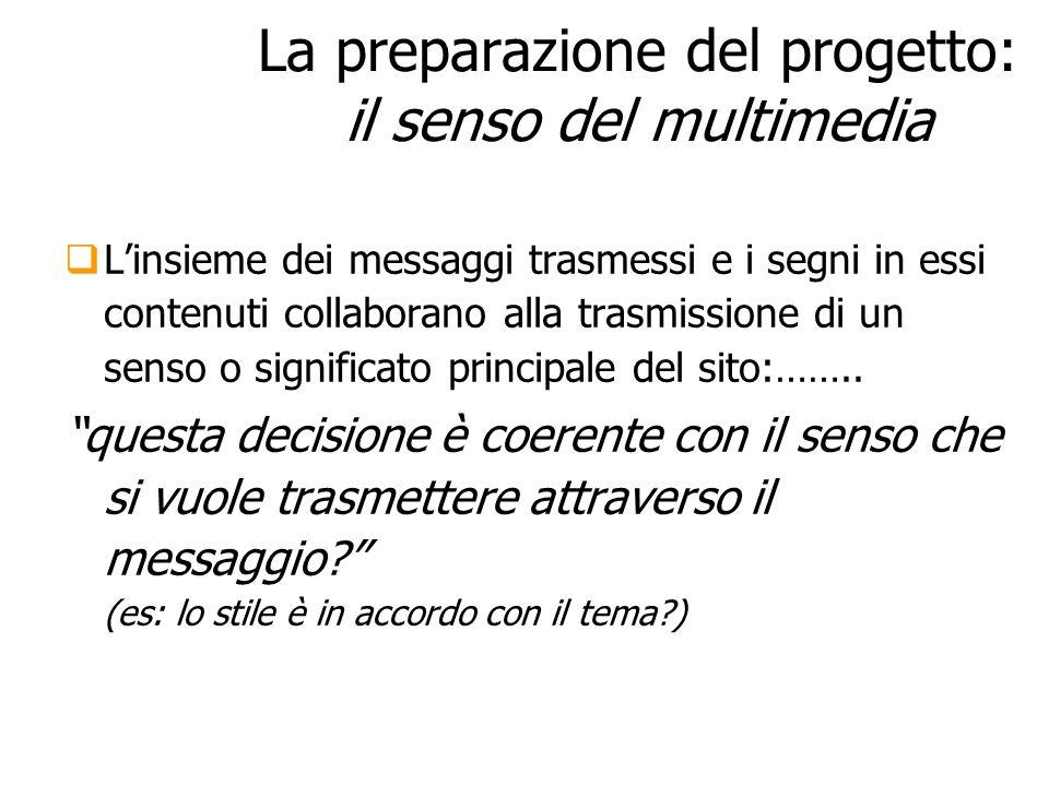 La preparazione del progetto: il senso del multimedia Linsieme dei messaggi trasmessi e i segni in essi contenuti collaborano alla trasmissione di un
