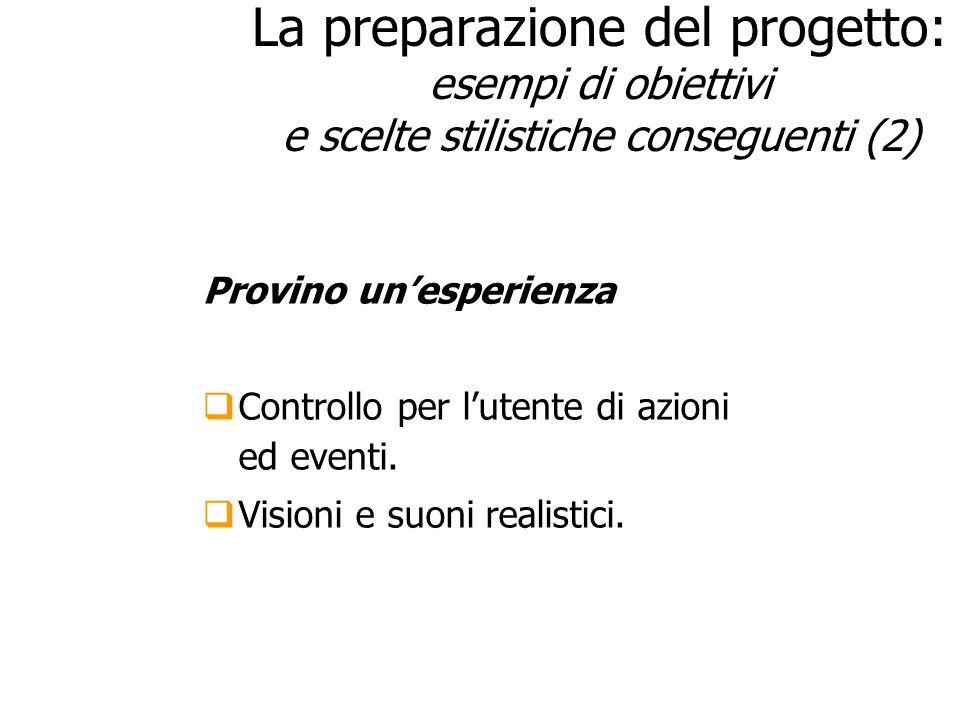La preparazione del progetto: esempi di obiettivi e scelte stilistiche conseguenti (2) Provino unesperienza Controllo per lutente di azioni ed eventi.