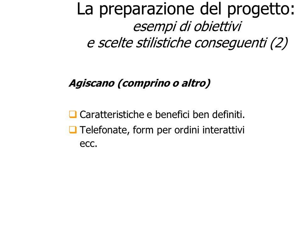 La preparazione del progetto: esempi di obiettivi e scelte stilistiche conseguenti (2) Agiscano (comprino o altro) Caratteristiche e benefici ben defi