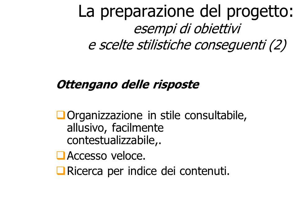 La preparazione del progetto: esempi di obiettivi e scelte stilistiche conseguenti (2) Ottengano delle risposte Organizzazione in stile consultabile,