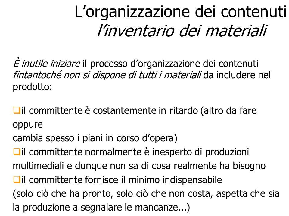 Lorganizzazione dei contenuti linventario dei materiali È inutile iniziare il processo dorganizzazione dei contenuti fintantoché non si dispone di tut