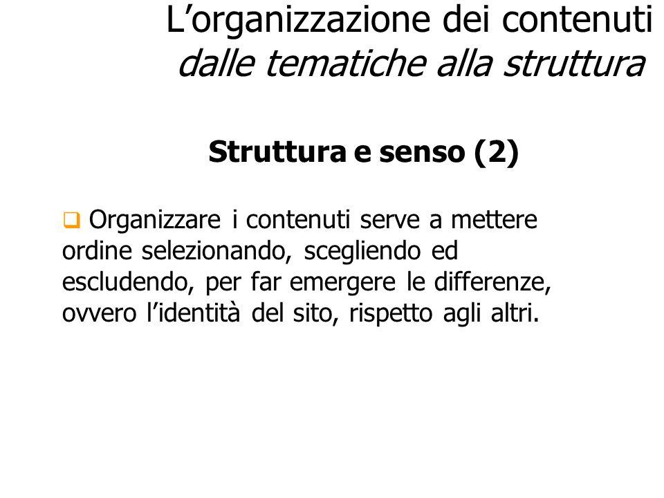 Lorganizzazione dei contenuti dalle tematiche alla struttura Organizzare i contenuti serve a mettere ordine selezionando, scegliendo ed escludendo, pe