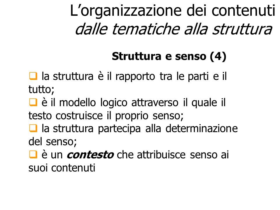 Lorganizzazione dei contenuti dalle tematiche alla struttura la struttura è il rapporto tra le parti e il tutto; è il modello logico attraverso il qua