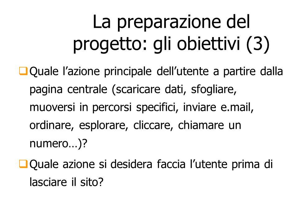 La preparazione del progetto: gli obiettivi (3) Quale lazione principale dellutente a partire dalla pagina centrale (scaricare dati, sfogliare, muover