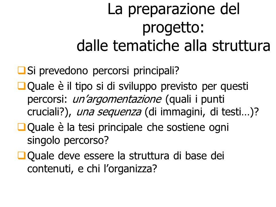 La preparazione del progetto: dalle tematiche alla struttura Si prevedono percorsi principali? Quale è il tipo si di sviluppo previsto per questi perc