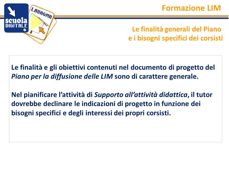Le finalità e gli obiettivi contenuti nel documento di progetto del Piano per la diffusione delle LIM sono di carattere generale. Nel pianificare latt