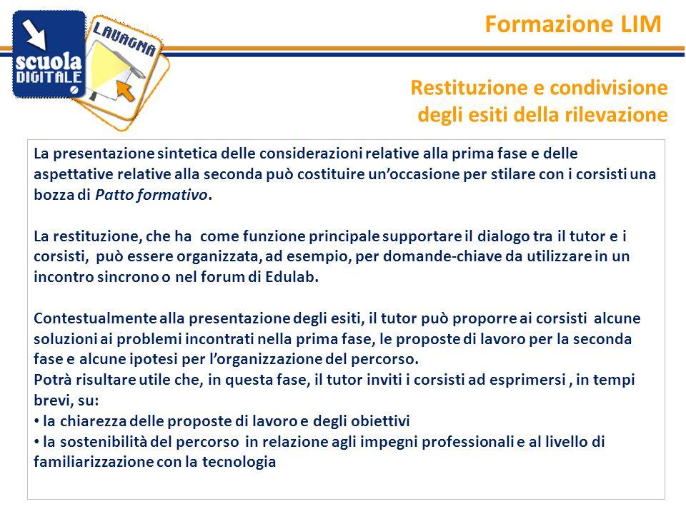 Restituzione e condivisione degli esiti della rilevazione Formazione LIM La presentazione sintetica delle considerazioni relative alla prima fase e de