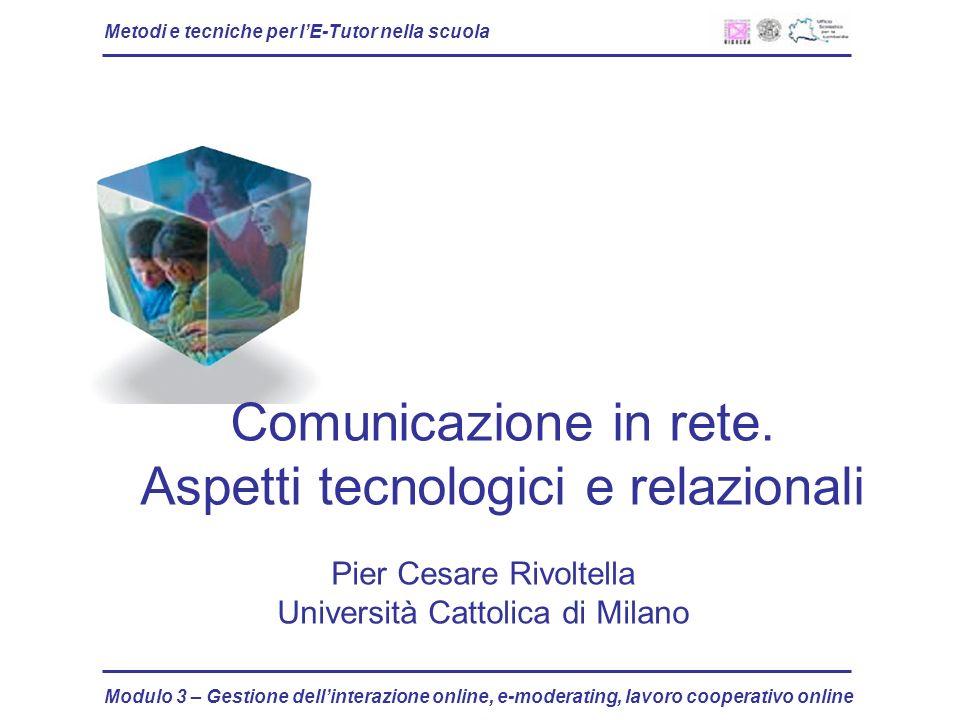 Metodi e tecniche per lE-Tutor nella scuola Modulo 3 – Gestione dellinterazione online, e-moderating, lavoro cooperativo online Comunicazione in rete.