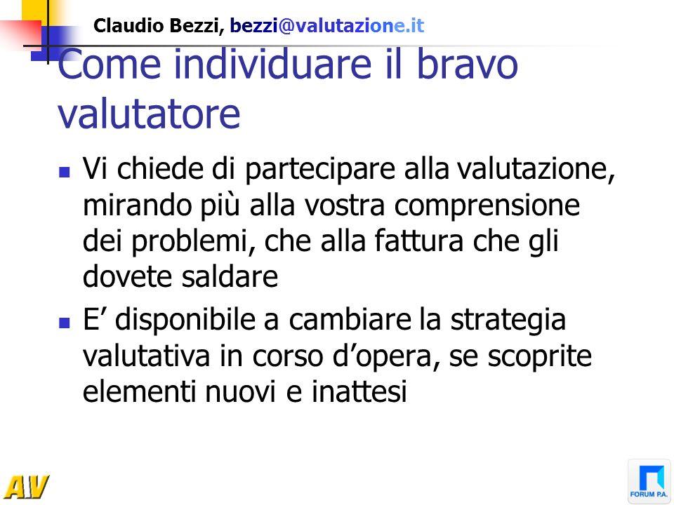 Claudio Bezzi, bezzi@valutazione.it Come individuare il bravo valutatore Vi chiede di partecipare alla valutazione, mirando più alla vostra comprensio